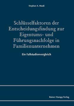 Schlüsselfaktoren der Entscheidungsfindung zur Eigentums- und Führungsnachfolge in Familienunternehmen von Maaß,  Stephan A.