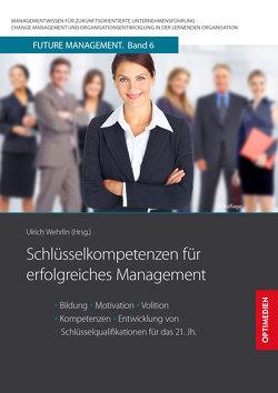 Schlüsselkompetenzen für erfolgreiches Management von Prof. Dr. Dr. h.c. Wehrlin,  Ulrich