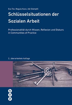 Schlüsselsituationen der Sozialen Arbeit von Kunz,  Regula, Stämpfli,  Adrian, Tov,  Eva