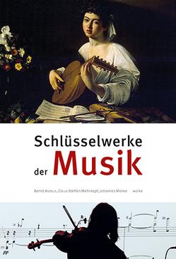 Schlüsselwerke der Musik von Asmus,  Bernd, Mahnkopf,  Claus-Steffen, Menke,  Johannes