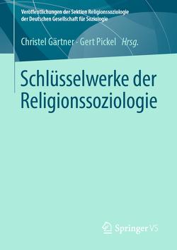 Schlüsselwerke der Religionssoziologie von Gärtner,  Christel, Pickel,  Gert
