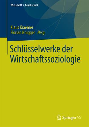 Schlüsselwerke der Wirtschaftssoziologie von Brugger,  Florian, Kraemer,  Klaus