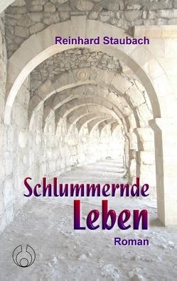 Schlummernde Leben von Staubach,  Reinhard
