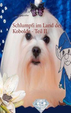 Schlumpfi im Land der Kobolde – Teil II von Seegmüller,  Claudia