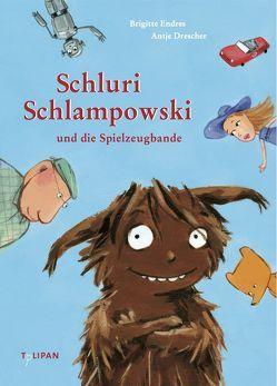Schluri Schlampowski und die Spielzeugbande von Drescher,  Antje, Endres,  Brigitte
