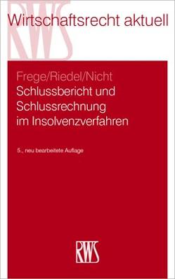 Schlusbericht und Schlussrechnung im Insolvenzverfahren von Frege,  Michael C., Nicht,  Matthias, Riedel,  Ernst