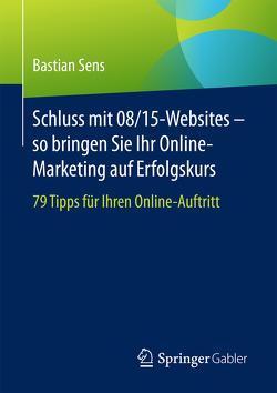 Schluss mit 08/15-Websites – so bringen Sie Ihr Online-Marketing auf Erfolgskurs von Sens,  Bastian