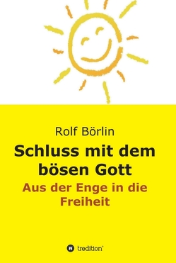 Schluss mit dem bösen Gott von Börlin,  Rolf