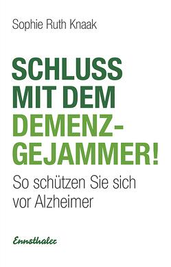 Schluss mit dem Demenz-Gejammer! von Knaak,  Sophie Ruth