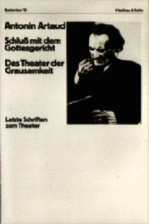 Schluss mit dem Gottesgericht. Das Theater der Grausamkeit von Artaud,  Antonin, Kapralik,  Elena