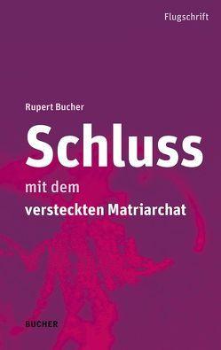 Schluss mit dem versteckten Matriarchat von Bucher,  Rupert