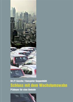 Schluss mit dem Wachstumswahn von Gasche,  Urs P, Guggenbühl,  Hanspeter