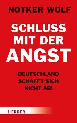 Schluss mit der Angst – Deutschland schafft sich nicht ab! von Biallowons,  Simon, Wolf,  Notker