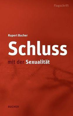 Schluss mit der Sexualität von Bucher,  Rupert