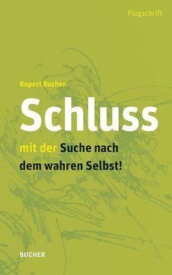 Schluss mit der Suche nach dem wahren Selbst von Bucher,  Rupert