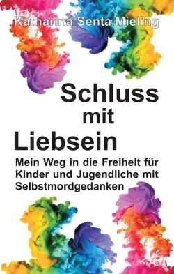 Schluss mit Liebsein von Mieling,  Katharina Senta
