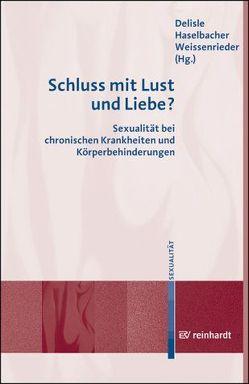 Schluss mit Lust und Liebe? von Delisle,  Birgit, Haselbacher,  Gerhard, Weissenrieder,  Nikolaus