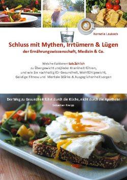 Schluss mit Mythen, Irrtümern & Lügen der Ernährungswissenschaft, Medizin & Co. von Laubach,  Kornelia