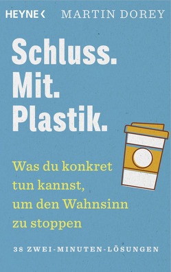 Schluss. Mit. Plastik. von Bauer,  Martin, Dorey,  Martin