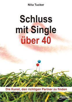 Schluss mit Single über 40 von Reichel,  Gertraud, Tucker,  Nita, Wollsperger,  Berndt