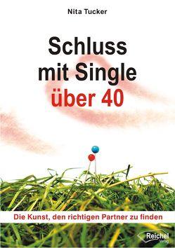Schluss mit Single über 40 von Reichel,  Gertraud, Tucker,  Nita, Wollsperger,  Bernd