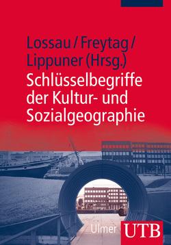 Schlüsselbegriffe der Kultur- und Sozialgeographie von Freytag,  Tim, Lippuner,  Roland, Lossau,  Julia