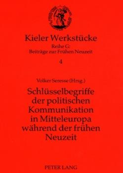 Schlüsselbegriffe der politischen Kommunikation in Mitteleuropa während der frühen Neuzeit von Seresse,  Volker