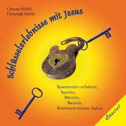 Schlüsselerlebnisse mit Jesus von Schöll,  Carmen, Schöll,  Christoph