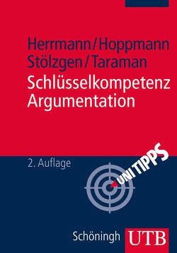 Schlüsselkompetenz Argumentation von Herrmann,  Markus, Hoppmann,  Michael, Stölzgen,  Karsten, Taraman,  Jasmin