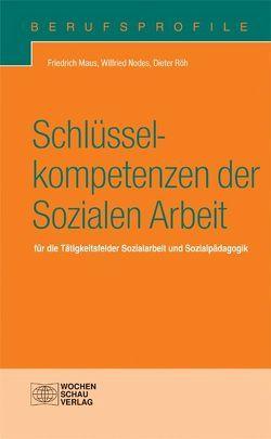 Schlüsselkompetenzen der Sozialen Arbeit von Maus,  Friedrich, Nodes,  Wilfried, Roth,  Dieter