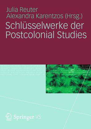 Schlüsselwerke der Postcolonial Studies von Karentzos,  Alexandra, Reuter,  Julia