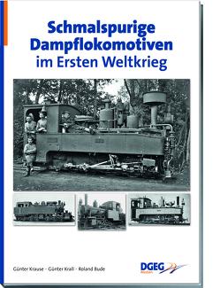 Schmalspurige Dampflokomotiven im Ersten Weltkrieg von Bude,  Roland, Krall,  Günter, Krause,  Günter