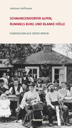 Schmargendorfer Alpen, Rummels Burg und Blanke Hölle von Hoffmann,  Andreas