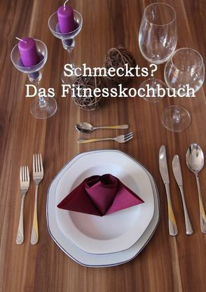 Schmeckts? Das Fitnesskochbuch von Scheibenzuber,  Daniel