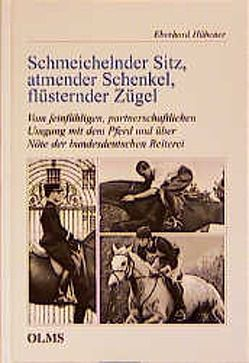 Schmeichelnder Sitz, atmender Schenkel, flüsternder Zügel von Hübener,  Eberhard