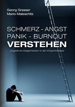 Schmerz – Angst – Panik und Burnout verstehen von Grasser,  Georg, Maleschitz,  Mario