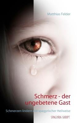 Schmerz – der ungebetene Gast von Felder,  Matthias