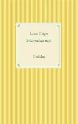 Schmerz lass nach von Geiger,  Lukas