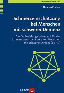 Schmerzeinschätzung bei Menschen mit schwerer Demenz von Fischer,  Thomas