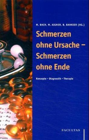 Schmerzen ohne Ursache – Schmerzen ohne Ende von Aigner,  Martin, Bach,  Michael, Bankier,  Bettina