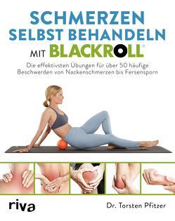 Schmerzen selbst behandeln mit BLACKROLL® von Pfitzer,  Torsten