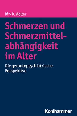 Schmerzen und Schmerzmittelabhängigkeit im Alter von Wolter,  Dirk K.