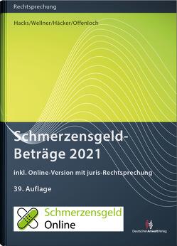SchmerzensgeldBeträge 2021 (Buch mit Online-Zugang) von Häcker,  Frank, Hacks,  Susanne, Wellner,  Wolfgang