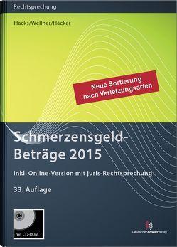SchmerzensgeldBeträge 2015 (Buch mit CD-ROM plus Online-Zugang) von Häcker,  Frank, Hacks,  Susanne, Wellner,  Wolfgang