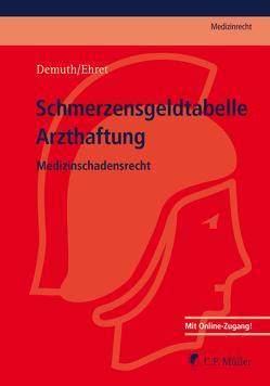 Schmerzensgeldtabelle Arzthaftung von Demuth,  Anni, Ehret,  Judith