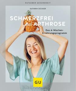 Schmerzfrei bei Arthrose von Dücker,  Kathrin