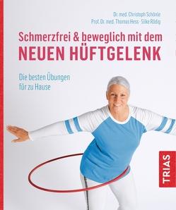 Schmerzfrei & beweglich mit dem neuen Hüftgelenk von Hess,  Thomas, Rödig,  Silke, Schönle,  Christoph