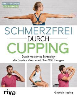 Schmerzfrei durch Cupping von Kießling,  Gabriele