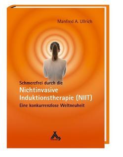 Schmerzfrei durch die Nichtinvasive Induktionstherapie (NIIT) von Ullrich,  Manfred A