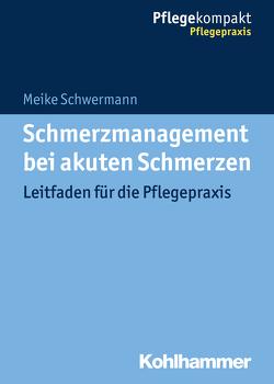 Schmerzmanagement bei akuten Schmerzen von Schwermann,  Meike